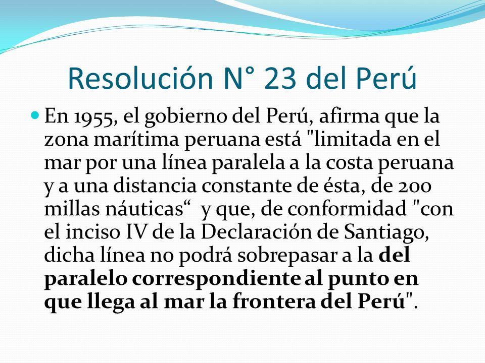 Resolución N° 23 del Perú En 1955, el gobierno del Perú, afirma que la zona marítima peruana está