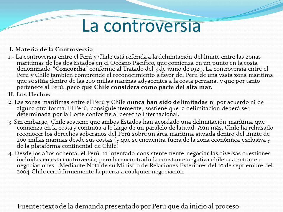 La controversia I. Materia de la Controversia 1.- La controversia entre el Perú y Chile está referida a la delimitación del límite entre las zonas mar