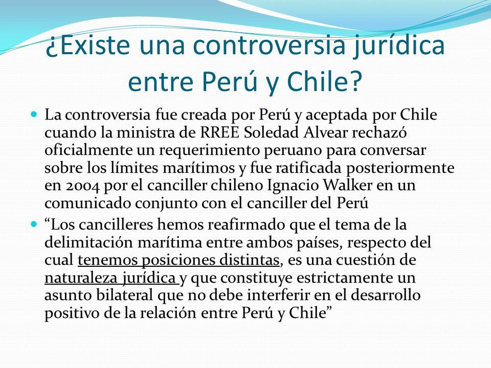 ¿Existe una controversia jurídica entre Perú y Chile? La controversia fue creada por Perú y aceptada por Chile cuando la ministra de RREE Soledad Alve