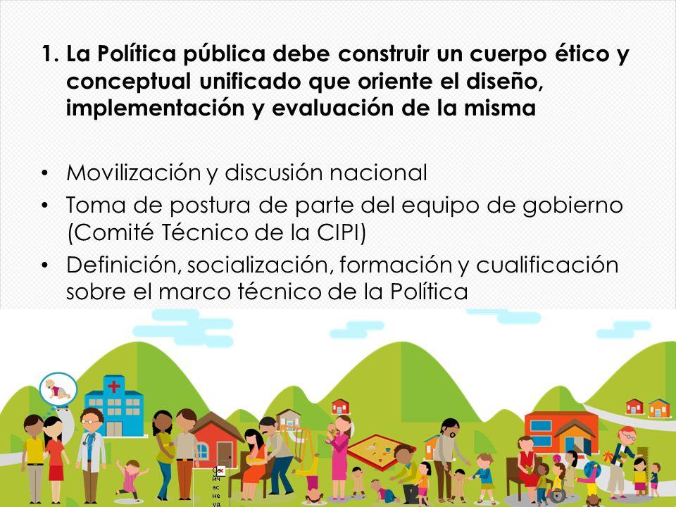 1. La Política pública debe construir un cuerpo ético y conceptual unificado que oriente el diseño, implementación y evaluación de la misma Movilizaci