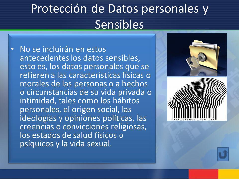 No se incluirán en estos antecedentes los datos sensibles, esto es, los datos personales que se refieren a las características físicas o morales de la