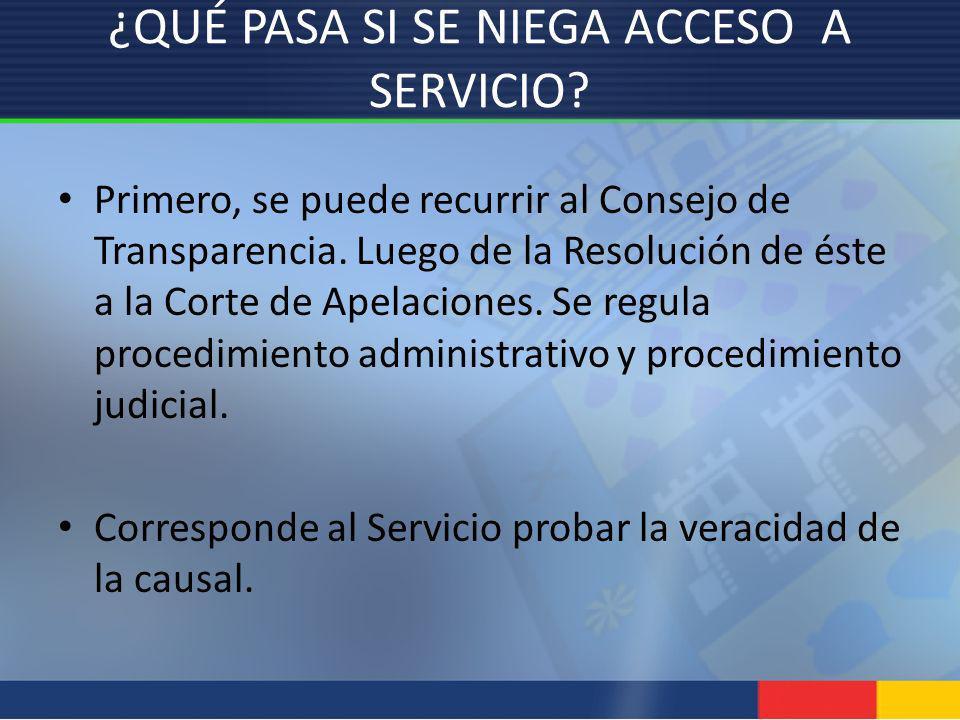 ¿QUÉ PASA SI SE NIEGA ACCESO A SERVICIO? Primero, se puede recurrir al Consejo de Transparencia. Luego de la Resolución de éste a la Corte de Apelacio