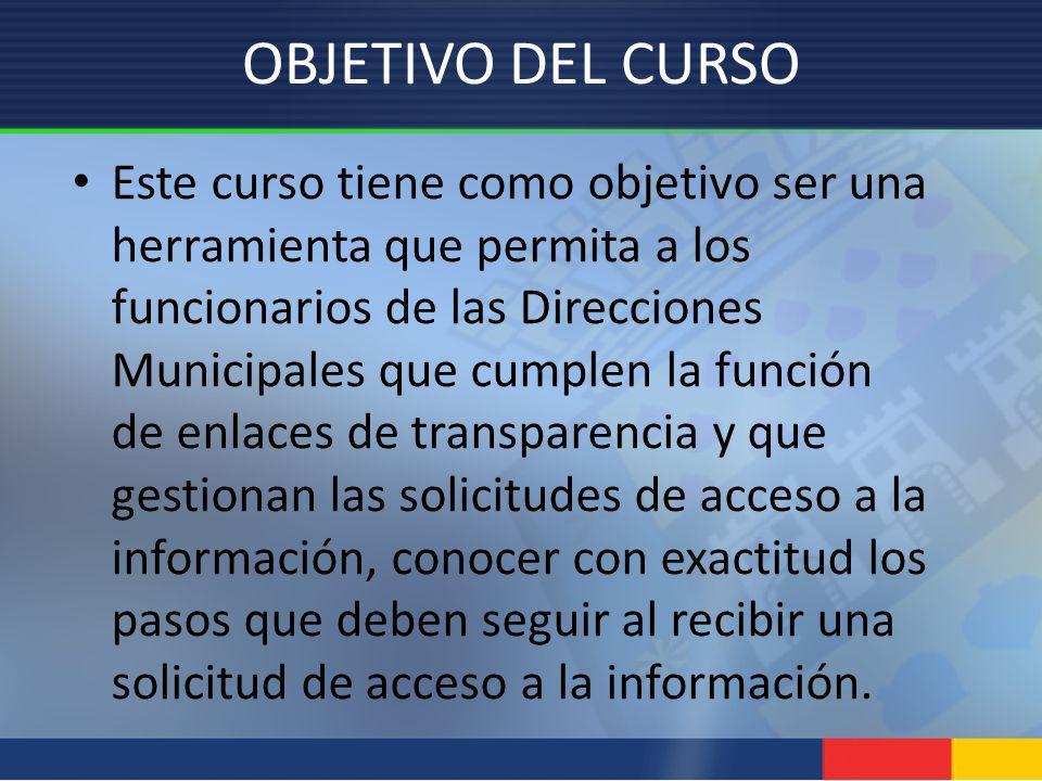 OBJETIVO DEL CURSO Este curso tiene como objetivo ser una herramienta que permita a los funcionarios de las Direcciones Municipales que cumplen la fun
