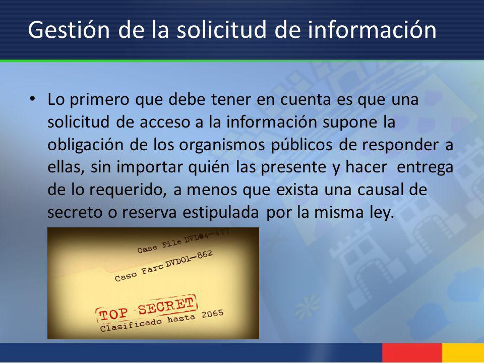 Gestión de la solicitud de información Lo primero que debe tener en cuenta es que una solicitud de acceso a la información supone la obligación de los
