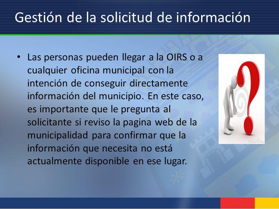 Gestión de la solicitud de información Las personas pueden llegar a la OIRS o a cualquier oficina municipal con la intención de conseguir directamente