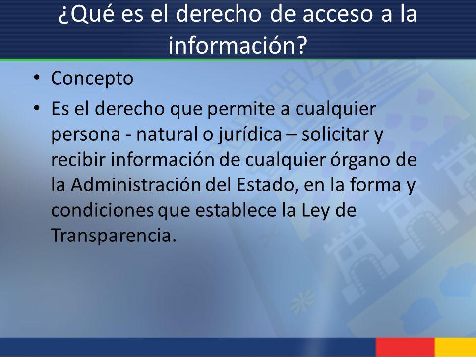 ¿Qué es el derecho de acceso a la información? Concepto Es el derecho que permite a cualquier persona - natural o jurídica – solicitar y recibir infor