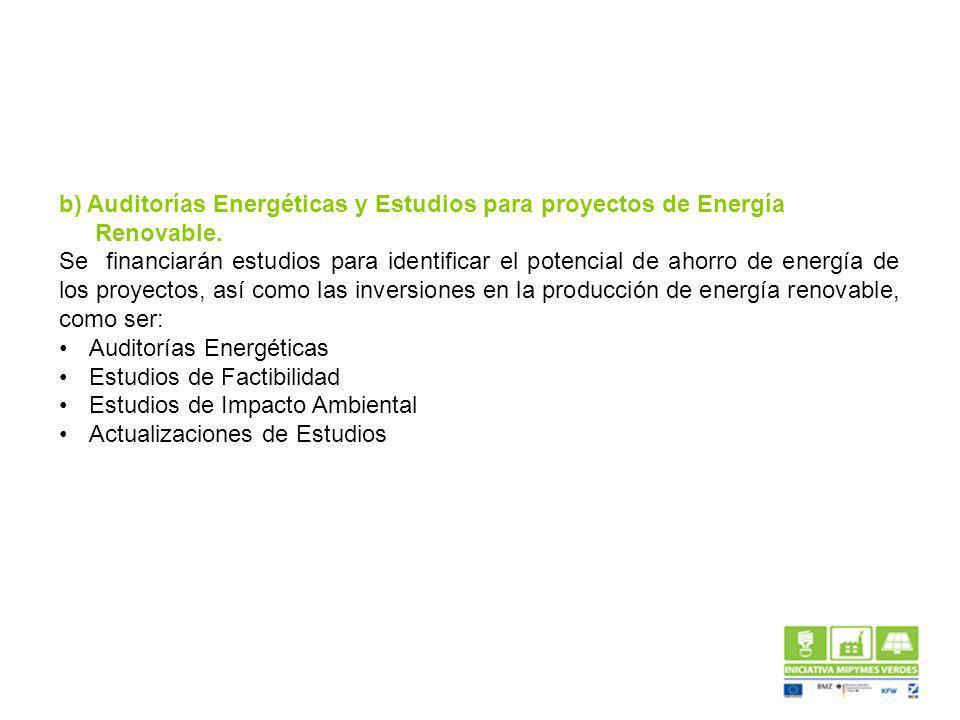 b) Auditorías Energéticas y Estudios para proyectos de Energía Renovable. Se financiarán estudios para identificar el potencial de ahorro de energía d