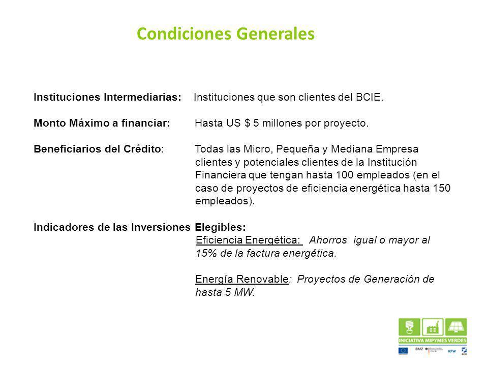 Instituciones Intermediarias: Instituciones que son clientes del BCIE. Monto Máximo a financiar: Hasta US $ 5 millones por proyecto. Beneficiarios del
