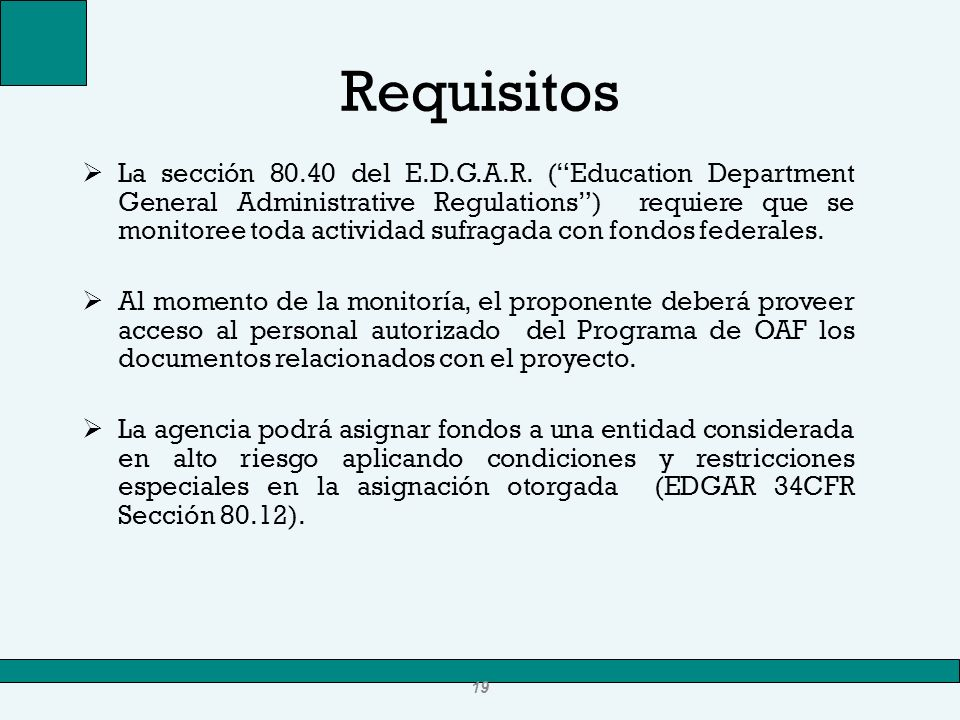 Requisitos La sección 80.40 del E.D.G.A.R. (Education Department General Administrative Regulations) requiere que se monitoree toda actividad sufragad