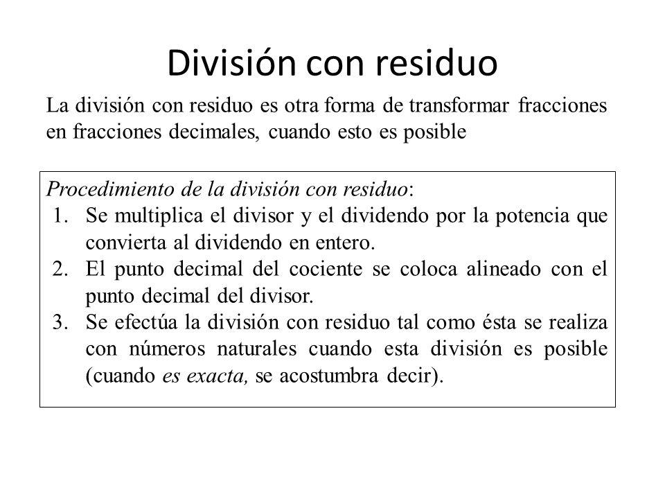 División con residuo La división con residuo es otra forma de transformar fracciones en fracciones decimales, cuando esto es posible Procedimiento de