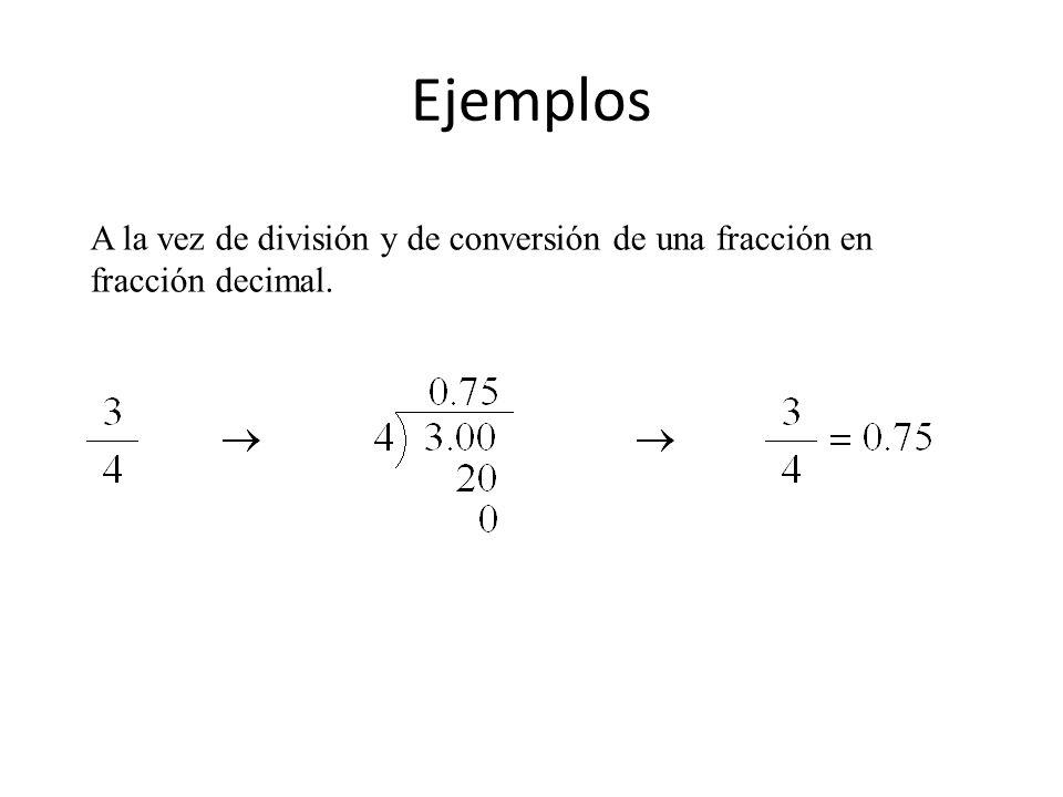 Ejemplos A la vez de división y de conversión de una fracción en fracción decimal.