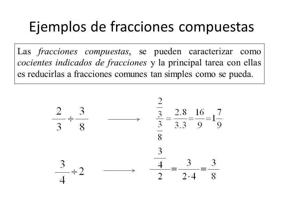 Ejemplos de fracciones compuestas Las fracciones compuestas, se pueden caracterizar como cocientes indicados de fracciones y la principal tarea con el