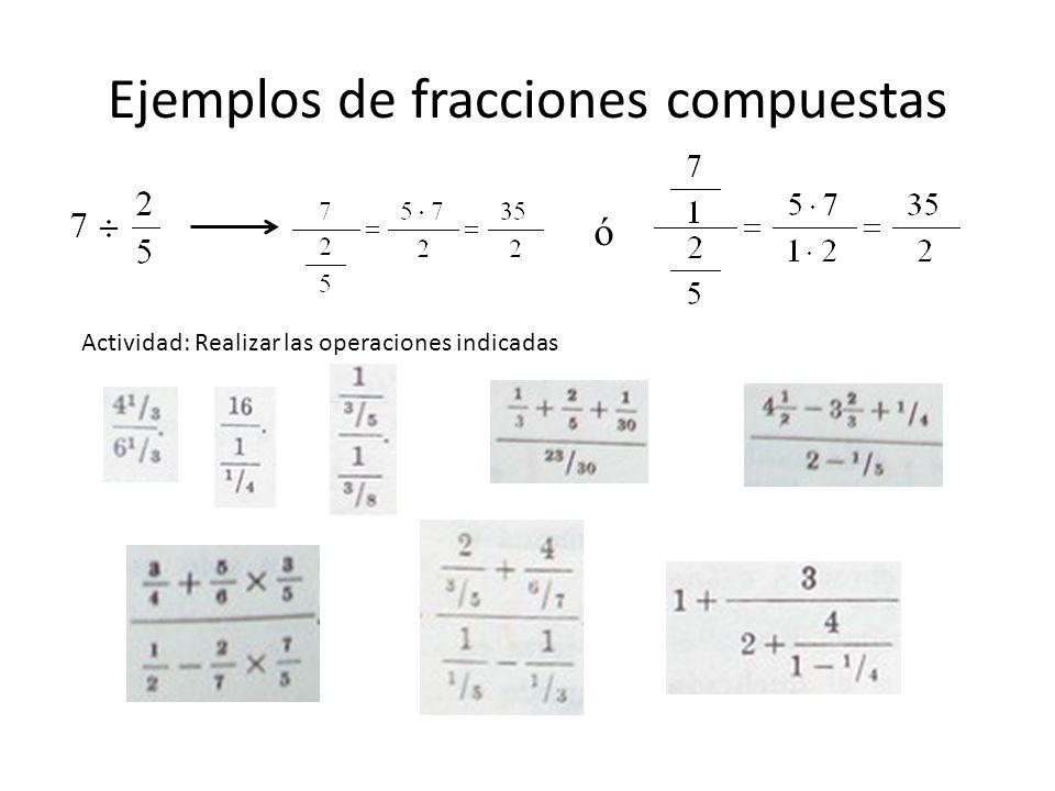 Ejemplos de fracciones compuestas ó Actividad: Realizar las operaciones indicadas