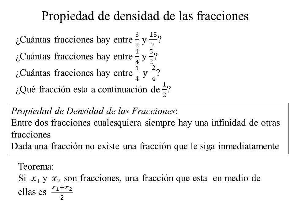Propiedad de Densidad de las Fracciones: Entre dos fracciones cualesquiera siempre hay una infinidad de otras fracciones Dada una fracción no existe u