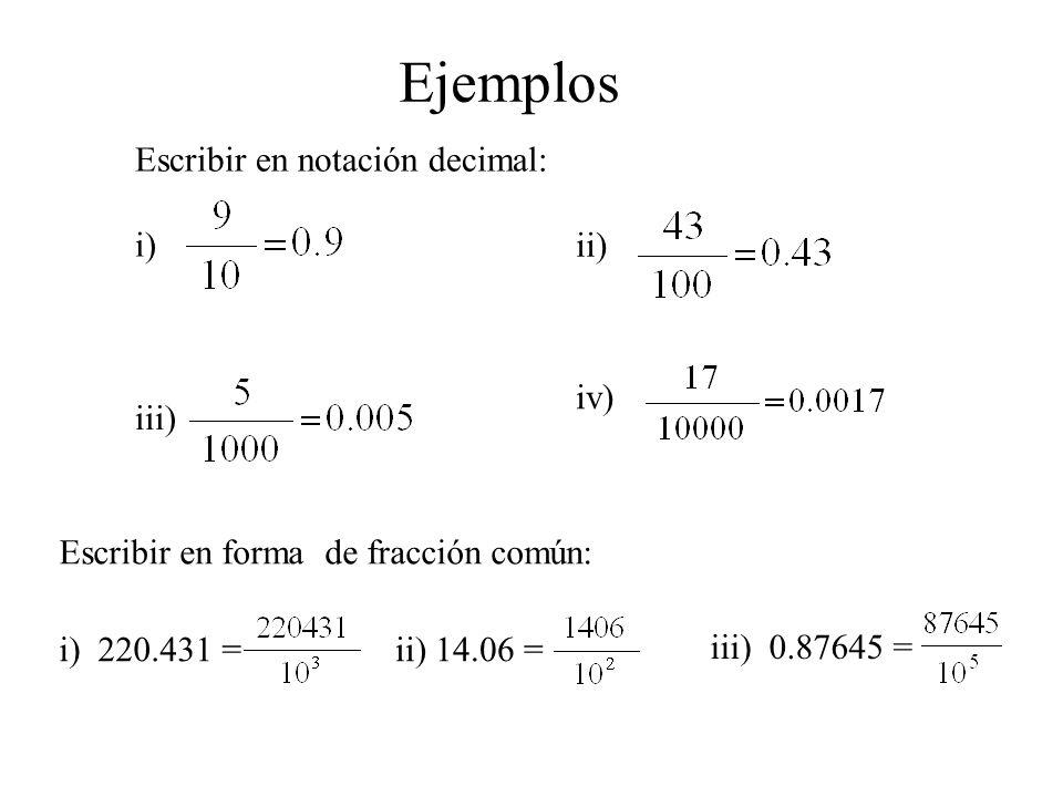 Escribir en notación decimal: i) ii) iii) iv) i) 220.431 =ii) 14.06 = iii) 0.87645 = Escribir en forma de fracción común: Ejemplos