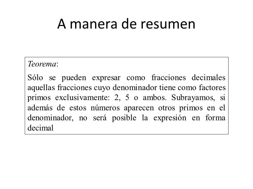A manera de resumen Teorema: Sólo se pueden expresar como fracciones decimales aquellas fracciones cuyo denominador tiene como factores primos exclusi