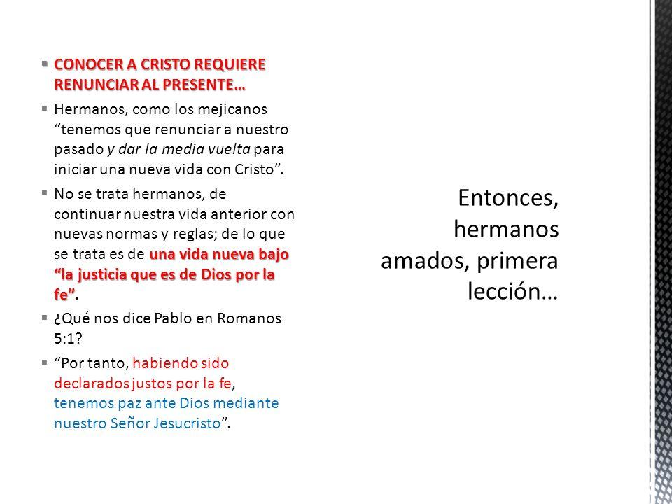 CONOCER A CRISTO REQUIERE RENUNCIAR AL PRESENTE… CONOCER A CRISTO REQUIERE RENUNCIAR AL PRESENTE… Hermanos, como los mejicanos tenemos que renunciar a