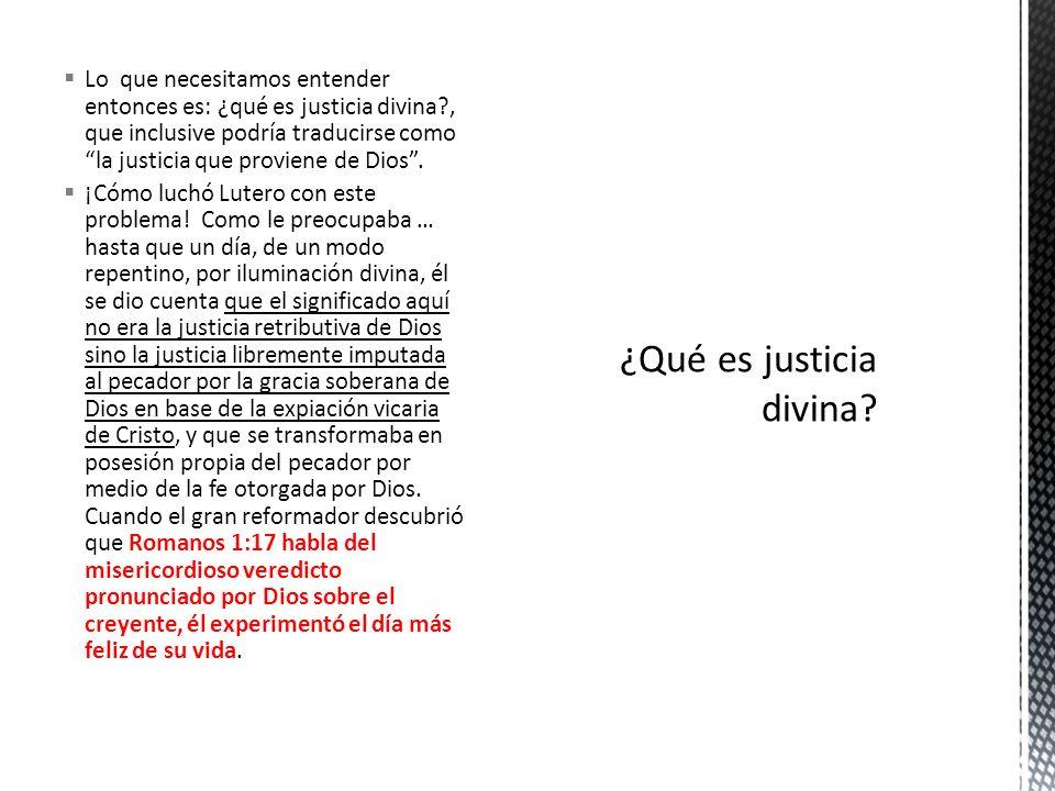 Lo que necesitamos entender entonces es: ¿qué es justicia divina?, que inclusive podría traducirse como la justicia que proviene de Dios. ¡Cómo luchó
