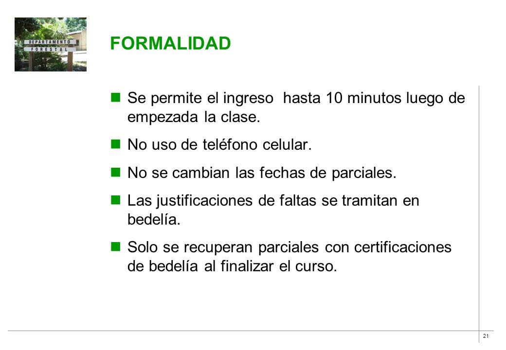 21 FORMALIDAD Se permite el ingreso hasta 10 minutos luego de empezada la clase. No uso de teléfono celular. No se cambian las fechas de parciales. La