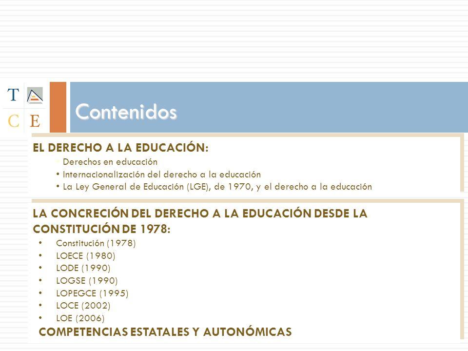 Contenidos EL DERECHO A LA EDUCACIÓN: Derechos en educación Internacionalización del derecho a la educación La Ley General de Educación (LGE), de 1970