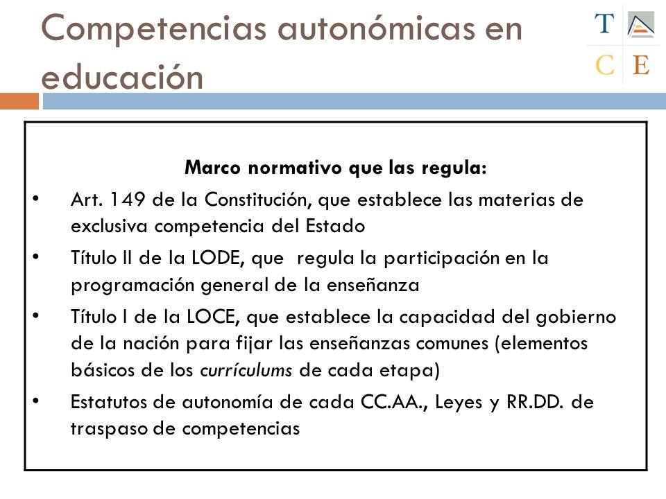Competencias autonómicas en educación Marco normativo que las regula: Art. 149 de la Constitución, que establece las materias de exclusiva competencia