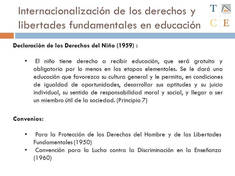Internacionalización de los derechos y libertades fundamentales en educación Declaración de los Derechos del Niño (1959) : El niño tiene derecho a rec