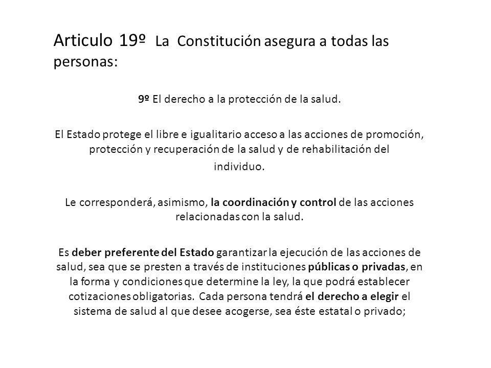 Articulo 19º La Constitución asegura a todas las personas: 9º El derecho a la protección de la salud.