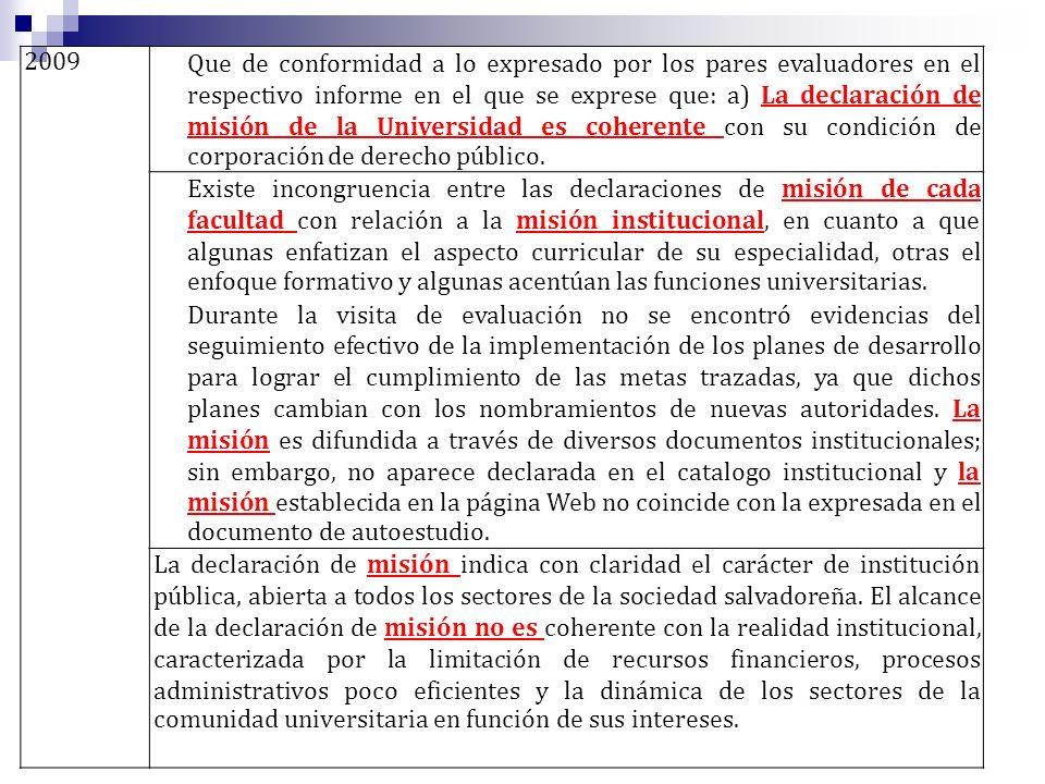 2009Que de conformidad a lo expresado por los pares evaluadores en el respectivo informe en el que se exprese que: a) La declaración de misión de la Universidad es coherente con su condición de corporación de derecho público.