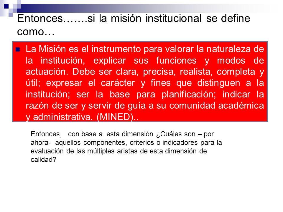 Entonces…….si la misión institucional se define como… La Misión es el instrumento para valorar la naturaleza de la institución, explicar sus funciones y modos de actuación.