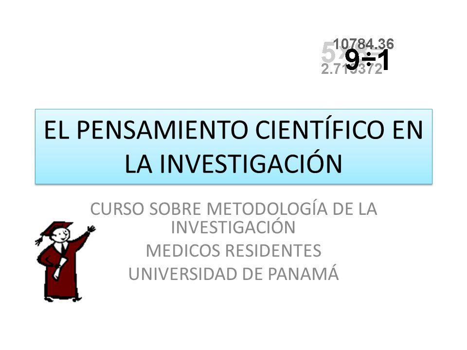 EL PENSAMIENTO CIENTÍFICO EN LA INVESTIGACIÓN CURSO SOBRE METODOLOGÍA DE LA INVESTIGACIÓN MEDICOS RESIDENTES UNIVERSIDAD DE PANAMÁ
