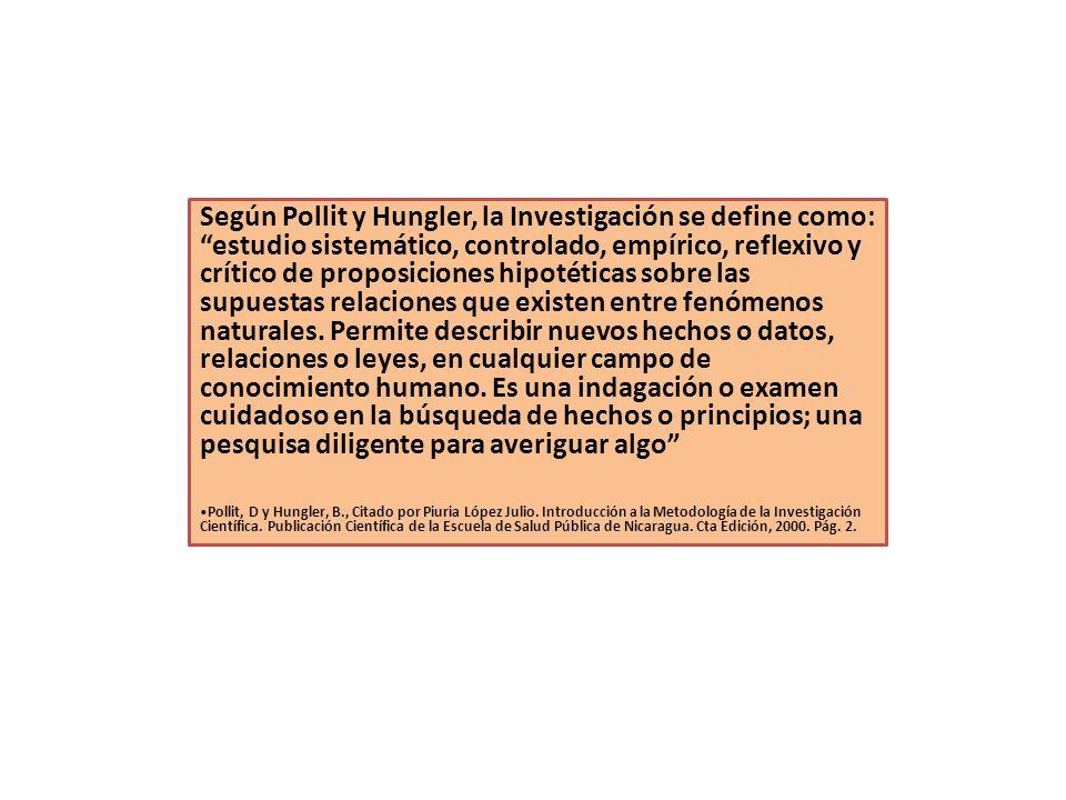 Según Pollit y Hungler, la Investigación se define como: estudio sistemático, controlado, empírico, reflexivo y crítico de proposiciones hipotéticas s