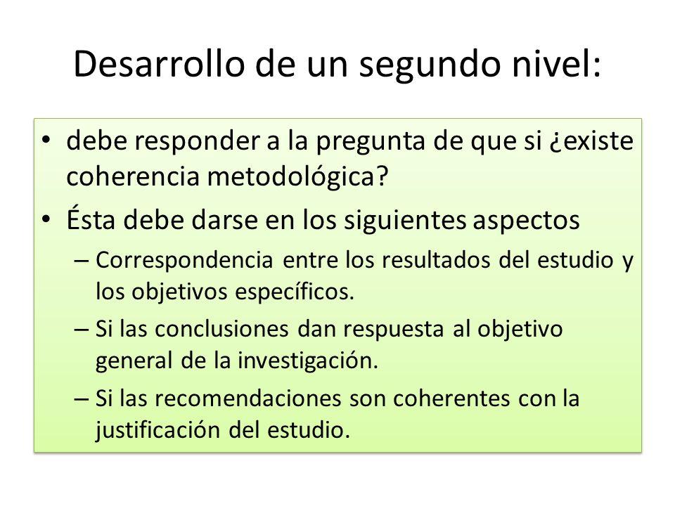 Desarrollo de un segundo nivel: debe responder a la pregunta de que si ¿existe coherencia metodológica? Ésta debe darse en los siguientes aspectos – C