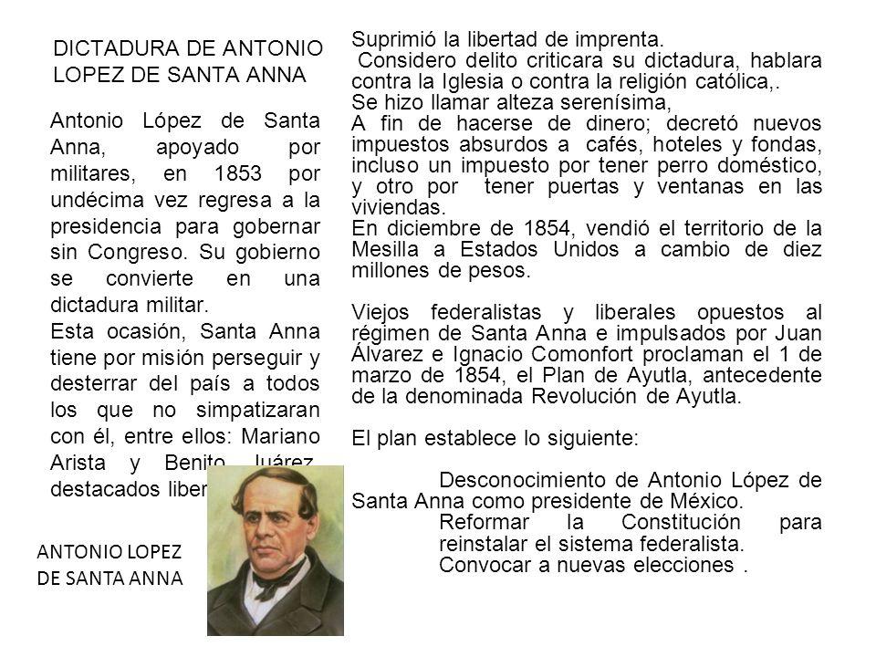 DICTADURA DE ANTONIO LOPEZ DE SANTA ANNA Suprimió la libertad de imprenta.