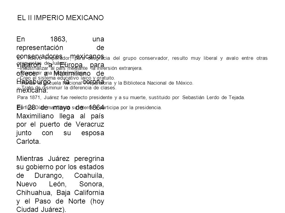 EL II IMPERIO MEXICANO El nuevo emperador, para desgracia del grupo conservador, resulto muy liberal y avalo entre otras propuestas de Juárez: –Industrializar al país mediante la inversión extranjera.
