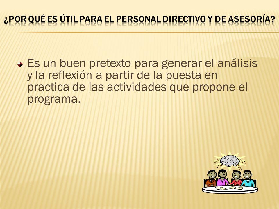 Es un buen pretexto para generar el análisis y la reflexión a partir de la puesta en practica de las actividades que propone el programa.