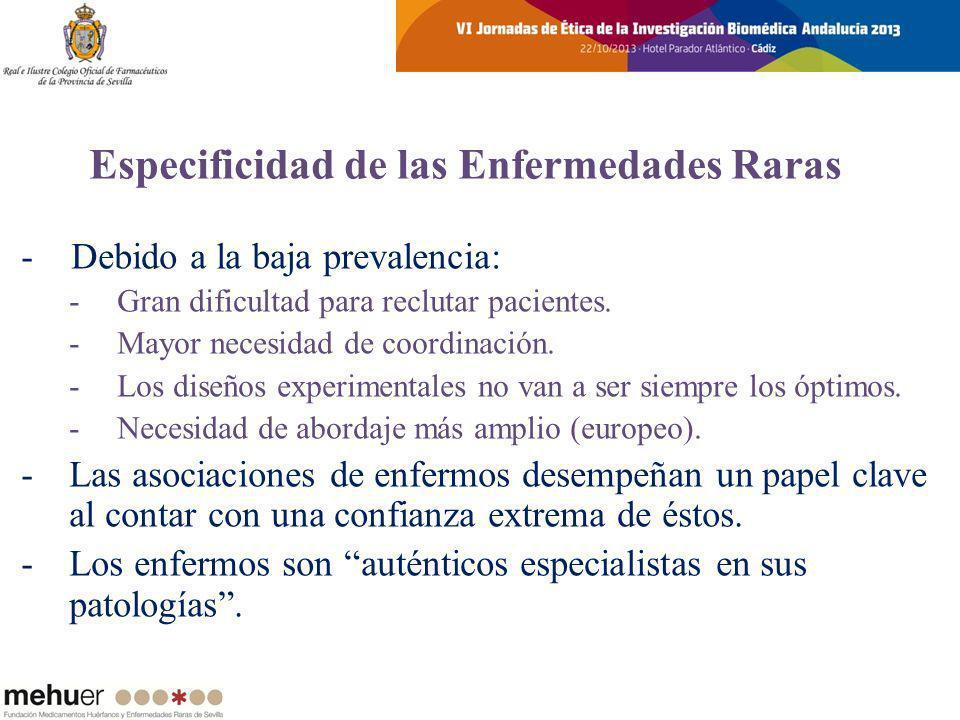 Especificidad de las Enfermedades Raras - Debido a la baja prevalencia: -Gran dificultad para reclutar pacientes. -Mayor necesidad de coordinación. -L