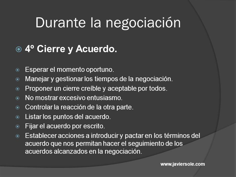 Durante la negociación 4º Cierre y Acuerdo. Esperar el momento oportuno. Manejar y gestionar los tiempos de la negociación. Proponer un cierre creíble