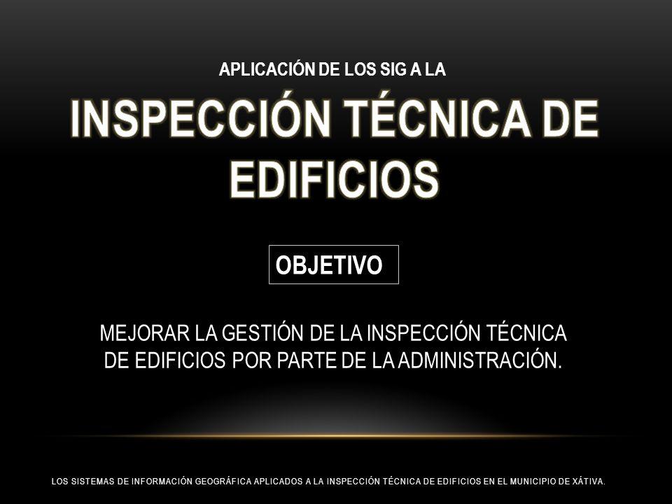 LOS SISTEMAS DE INFORMACIÓN GEOGRÁFICA APLICADOS A LA INSPECCIÓN TÉCNICA DE EDIFICIOS EN EL MUNICIPIO DE XÁTIVA. APLICACIÓN DE LOS SIG A LA OBJETIVO M