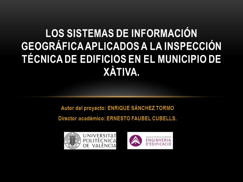 Autor del proyecto: ENRIQUE SÁNCHEZ TORMO Director académico: ERNESTO FAUBEL CUBELLS. LOS SISTEMAS DE INFORMACIÓN GEOGRÁFICA APLICADOS A LA INSPECCIÓN