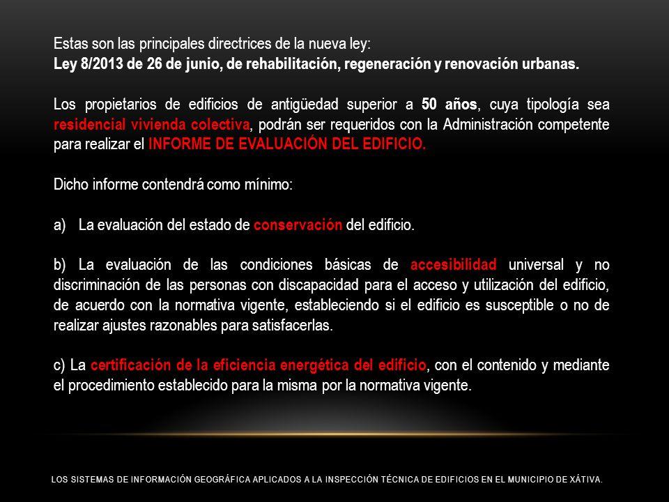 LOS SISTEMAS DE INFORMACIÓN GEOGRÁFICA APLICADOS A LA INSPECCIÓN TÉCNICA DE EDIFICIOS EN EL MUNICIPIO DE XÁTIVA. Estas son las principales directrices