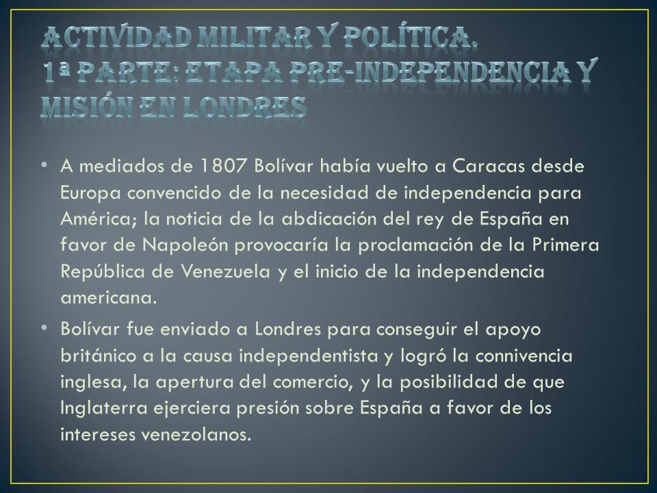 A mediados de 1807 Bolívar había vuelto a Caracas desde Europa convencido de la necesidad de independencia para América; la noticia de la abdicación d