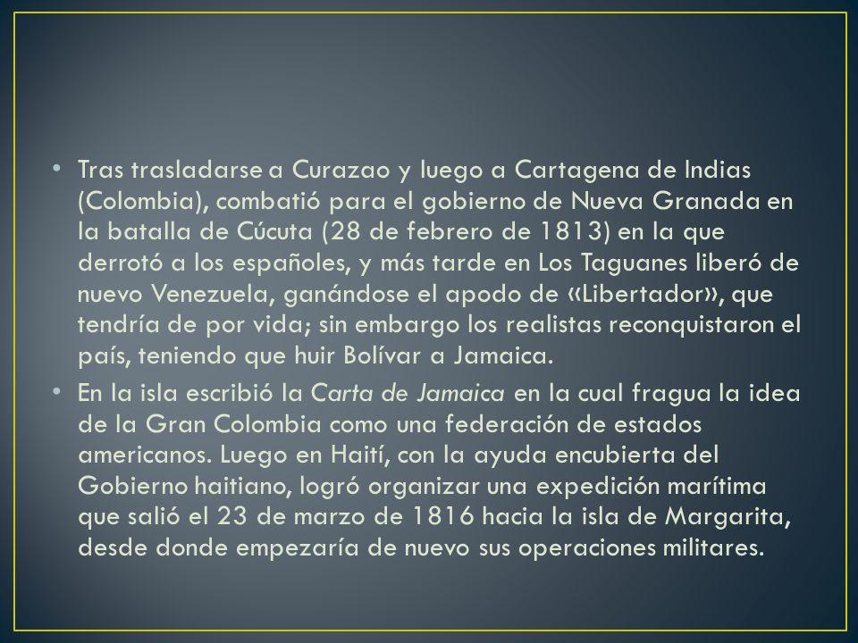 Tras trasladarse a Curazao y luego a Cartagena de Indias (Colombia), combatió para el gobierno de Nueva Granada en la batalla de Cúcuta (28 de febrero