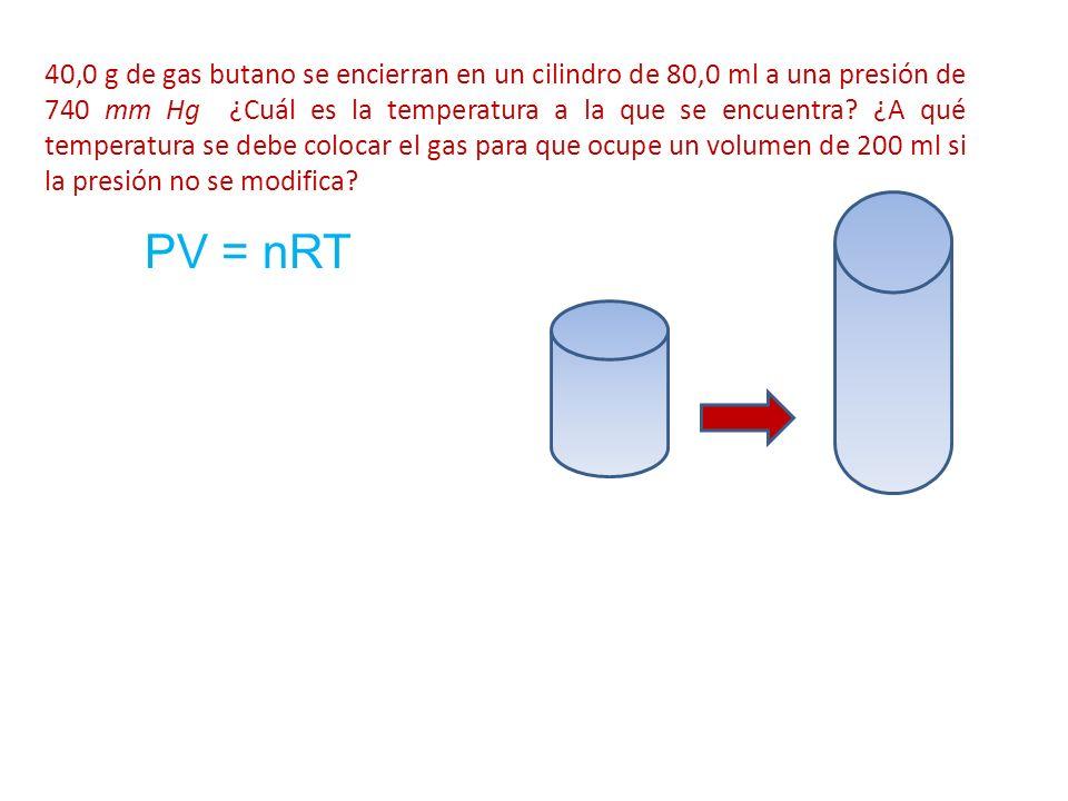 40,0 g de gas butano se encierran en un cilindro de 80,0 ml a una presión de 740 mm Hg ¿Cuál es la temperatura a la que se encuentra? ¿A qué temperatu