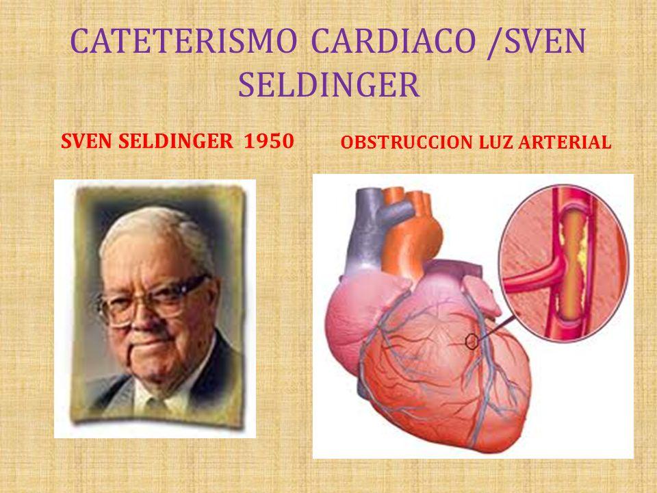 CATETERISMO CARDIACO /SVEN SELDINGER SVEN SELDINGER 1950 OBSTRUCCION LUZ ARTERIAL