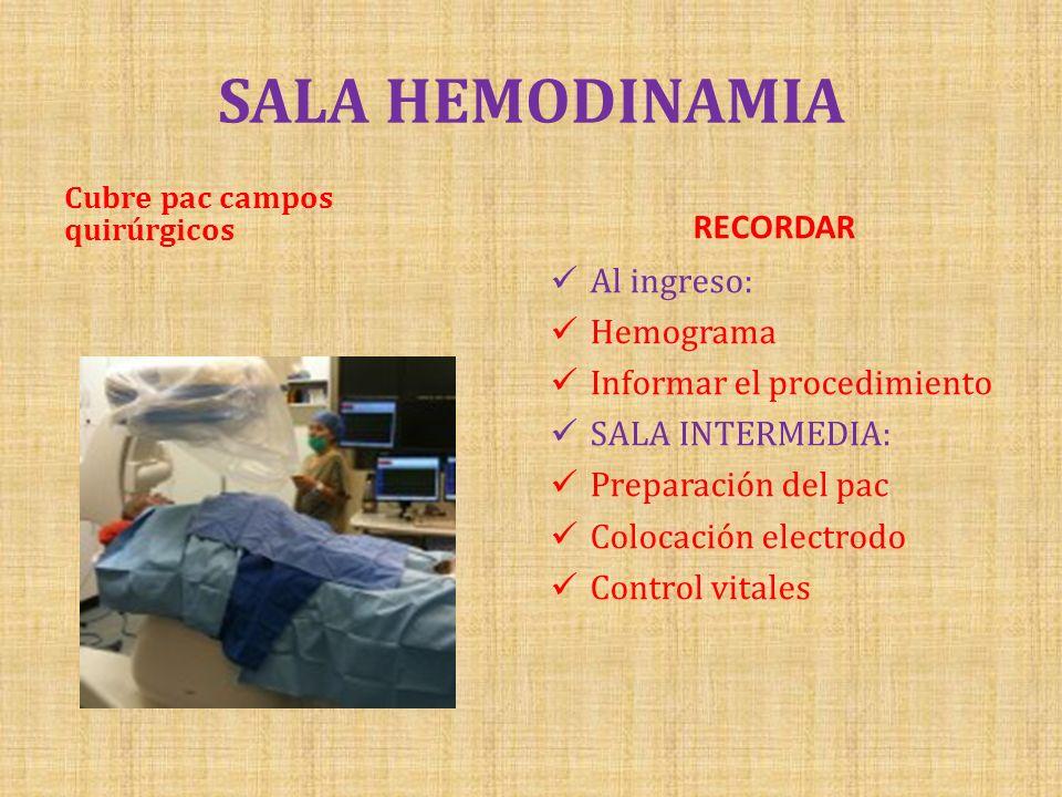 SALA HEMODINAMIA Cubre pac campos quirúrgicos RECORDAR Al ingreso: Hemograma Informar el procedimiento SALA INTERMEDIA: Preparación del pac Colocación