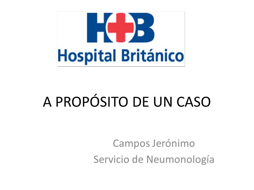 A PROPÓSITO DE UN CASO Campos Jerónimo Servicio de Neumonología