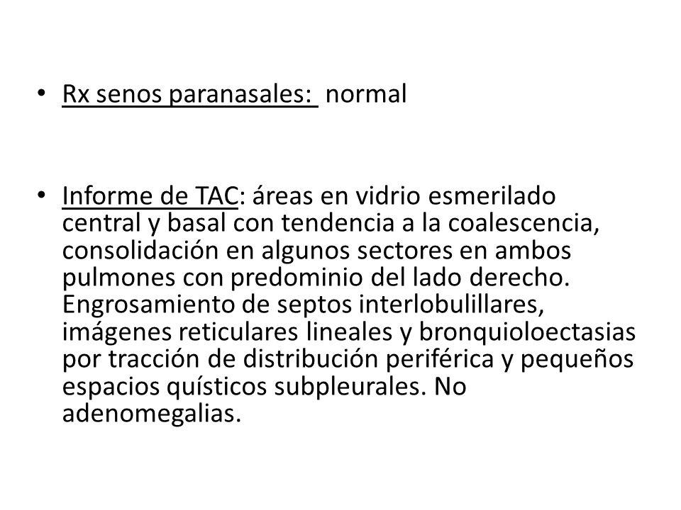 Rx senos paranasales: normal Informe de TAC: áreas en vidrio esmerilado central y basal con tendencia a la coalescencia, consolidación en algunos sect