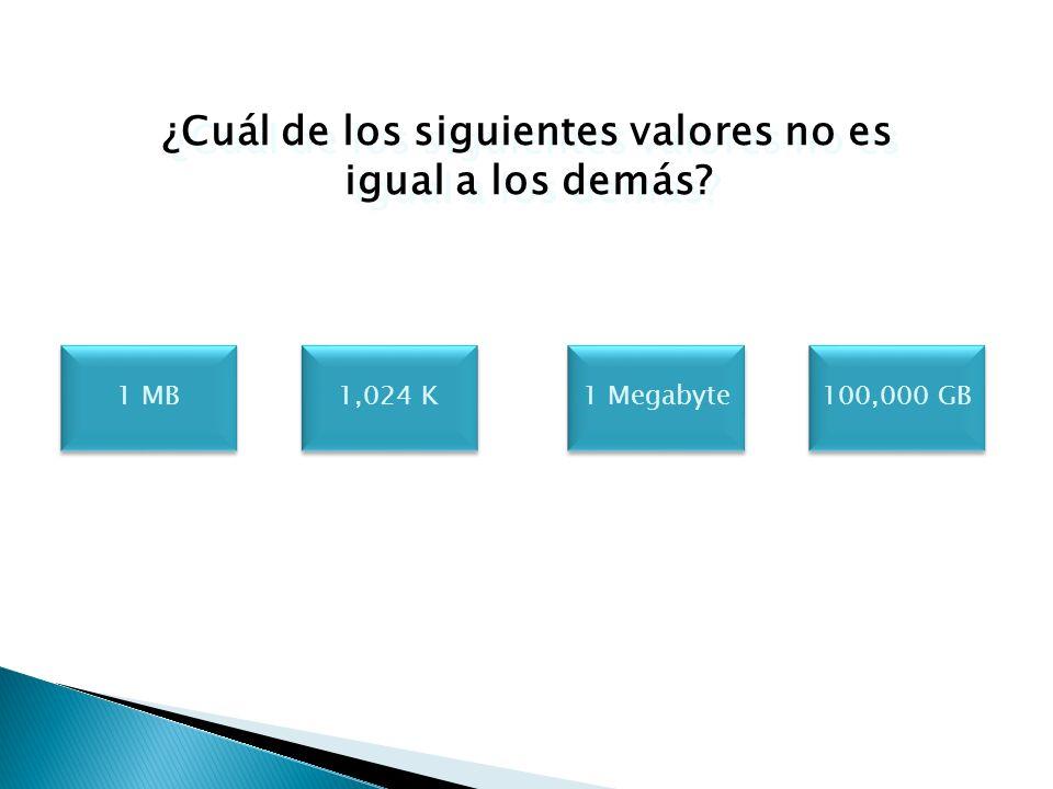 ¿Cuál de los siguientes valores no es igual a los demás? 1 Kilobyte 1,024 bytes 100 MB 1 K