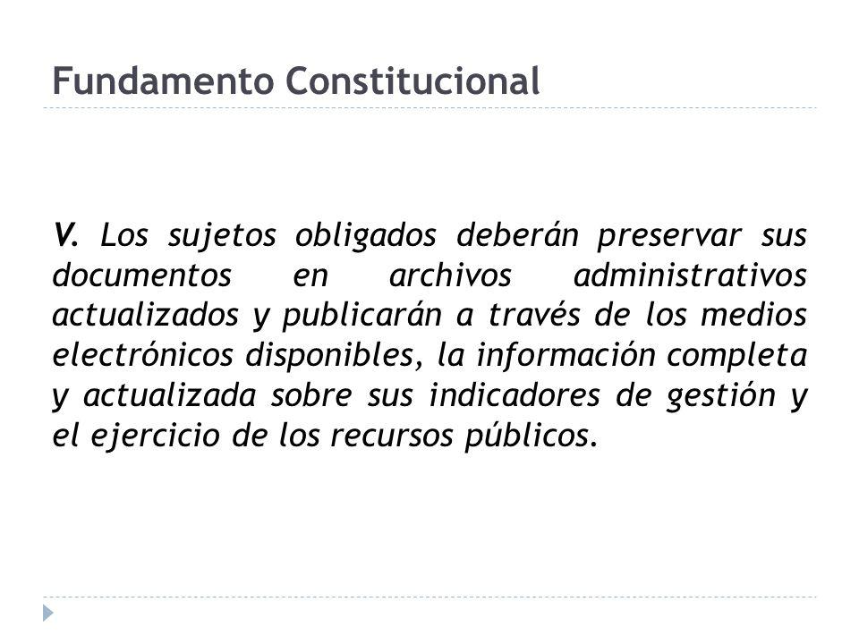 Fundamento Constitucional V. Los sujetos obligados deberán preservar sus documentos en archivos administrativos actualizados y publicarán a través de