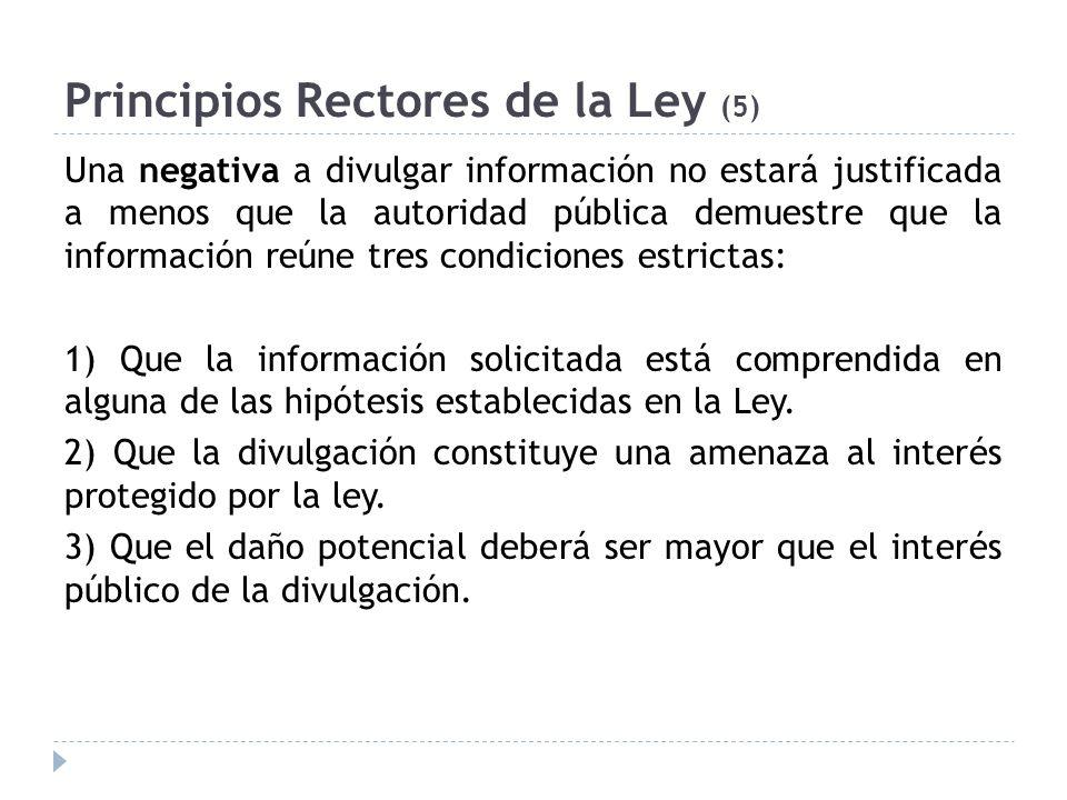 Principios Rectores de la Ley (5) Una negativa a divulgar información no estará justificada a menos que la autoridad pública demuestre que la informac